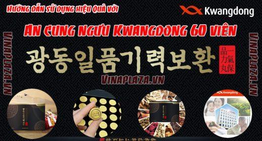 Đánh giá chất lượng An cung ngưu hoàng hoàn Kwangdong 60 viên Hàn Quốc